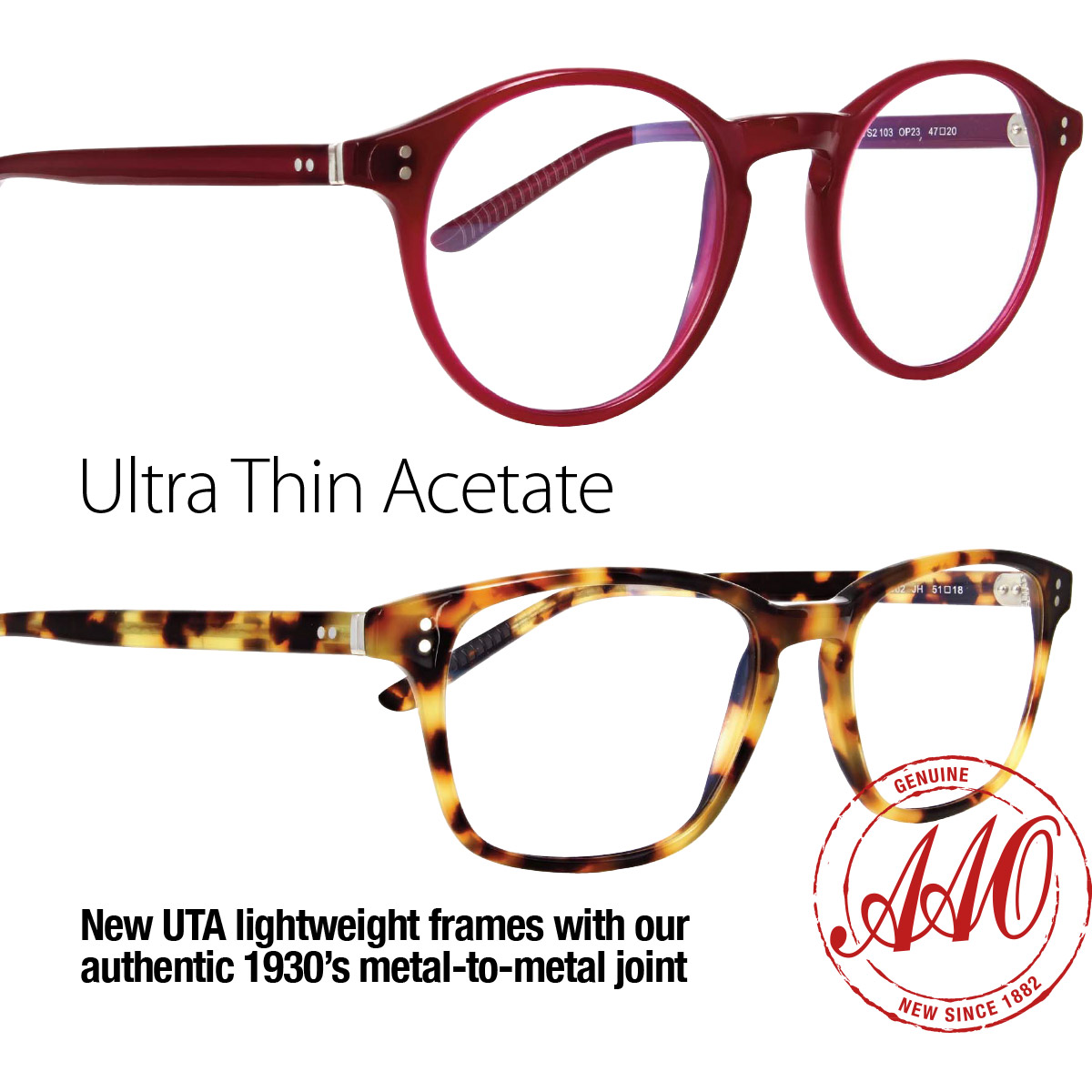 Ultra thin acetate: new UTA lightweight frames with our authentic 1930's metal-to-metal joint.